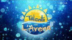 TALENTI NE L'ARENA, puntata del 11/07/2019
