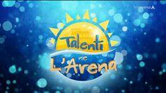 TALENTI NE L'ARENA, puntata del 18/07/2019