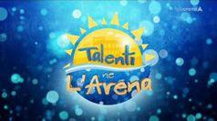 TALENTI NE L'ARENA, puntata del 25/07/2019