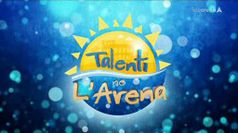 TALENTI NE L'ARENA, puntata del 04/08/2020