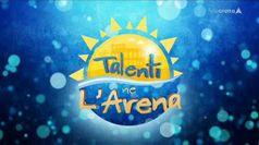 TALENTI NE L'ARENA, puntata del 11/08/2020