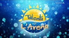 TALENTI NE L'ARENA, puntata del 01/09/2020