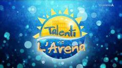 TALENTI NE L'ARENA, puntata del 15/09/2020